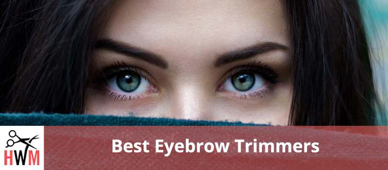 10 Best Eyebrow Trimmers of 2019 – Buyer's Guide