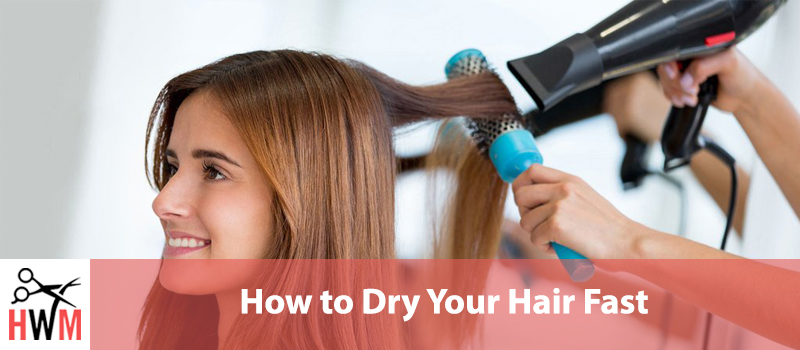 How to Dry Your Hair Fast – Everything You Need to Know