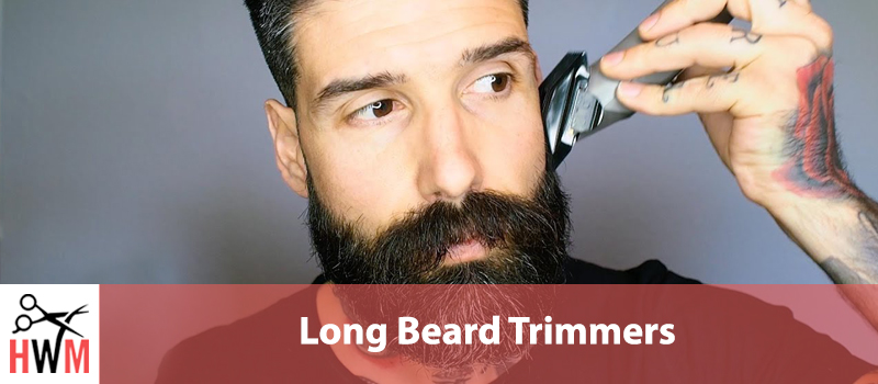 7 Best Trimmers for Long Beards