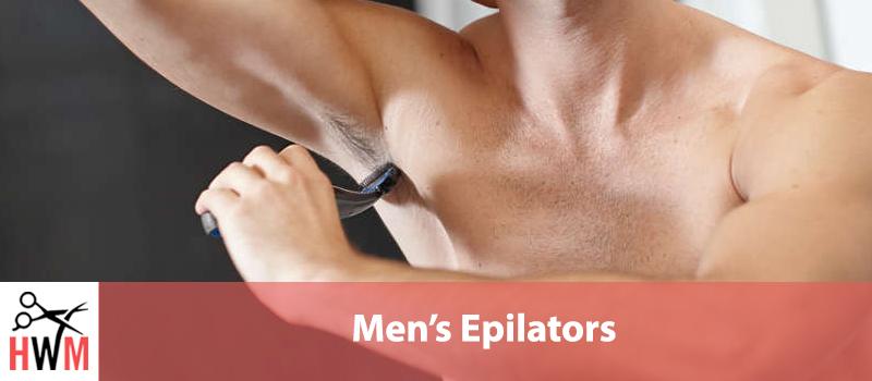 7 Best Epilators for Men of 2019