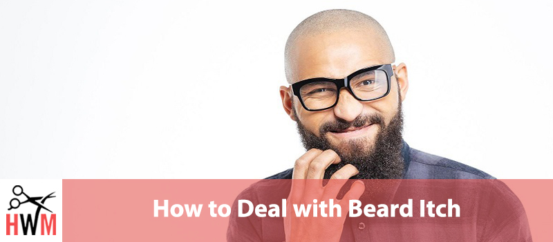 How to Deal with Beard Itch: Everything You Need to Know
