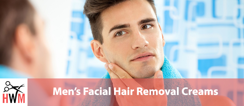 4 Best Facial Hair Removal Creams for Men