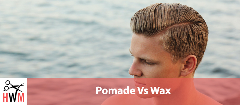 Pomade VS Wax: What's the difference and which one should you use?