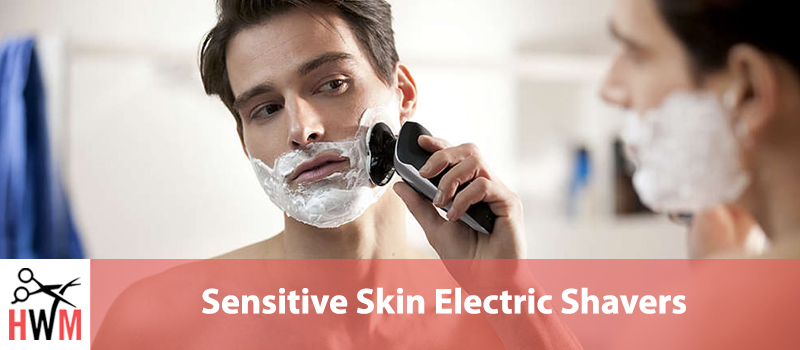 10 Best Electric Shavers for Sensitive Skin