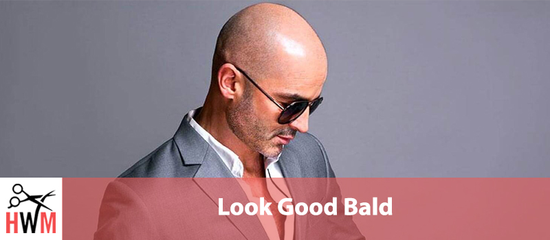 How to Look Good and Confident Bald