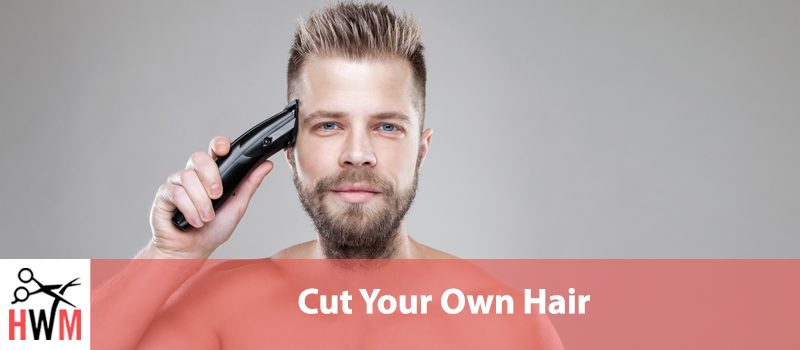 How to Cut Your Own Hair for Men