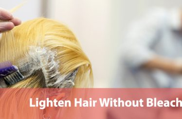 Lighten Hair Without Bleach