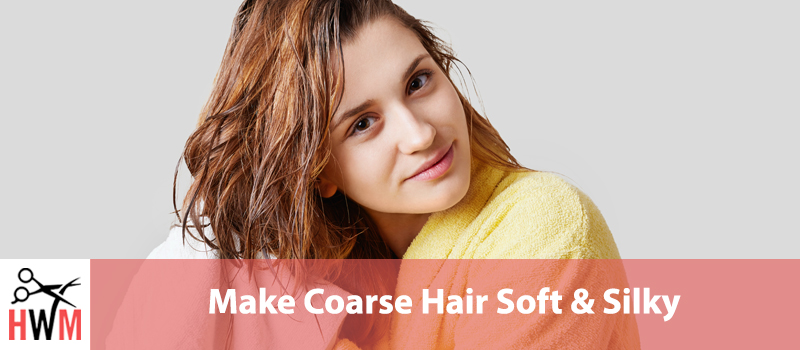 How to Make Coarse Hair Soft and Silky