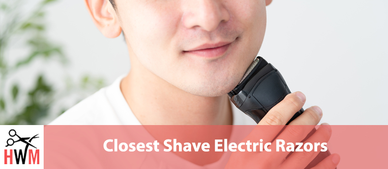 5 Best Closest Shave Electric Razors