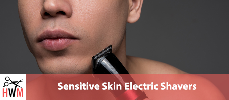 5 Best Electric Shavers for Sensitive Skin
